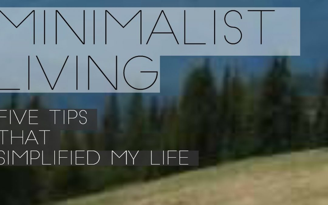 5 Tips That Simplified My Life – Living Simple